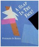 Slap in the Face!: Futurists in Russia